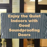 Enjoy the Quiet Indoors with Good Soundproofing Doors