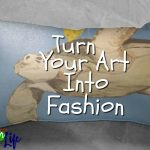 Turn Your Art Into Fashion