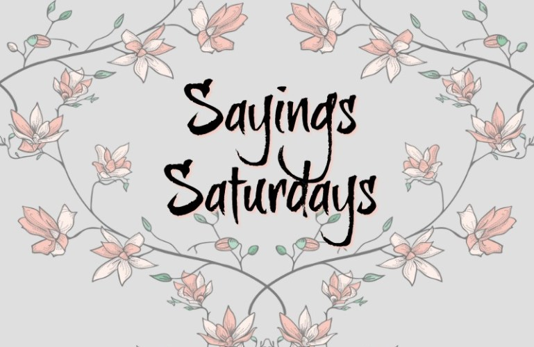 Sayings Saturdays