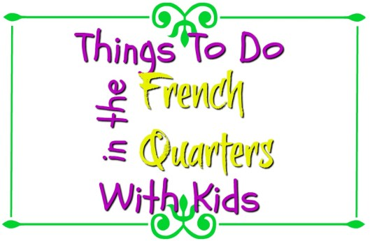 Things to do in the French Quarters with Kids