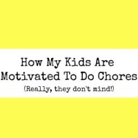 How My Kids Are Motivated To Do Chores