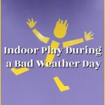 Indoor Play During a Bad Weather Day