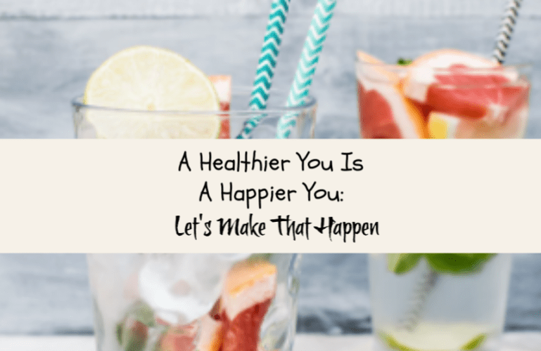 A Healthier You Is A Happier You: Let's Make That Happen