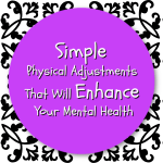 Simple Physical Adjustments That Will Enhance Your Mental Health