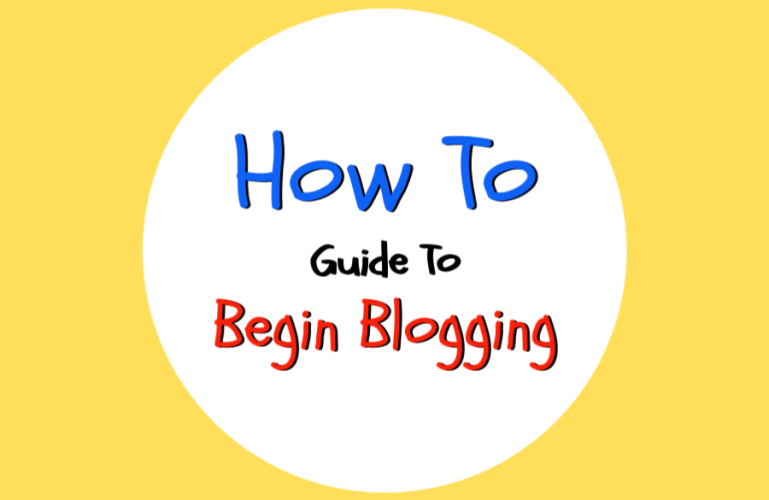 How To Guide to Begin Blogging