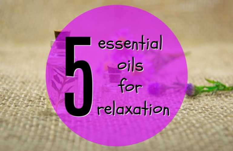 5 Essential Oils For Relaxation