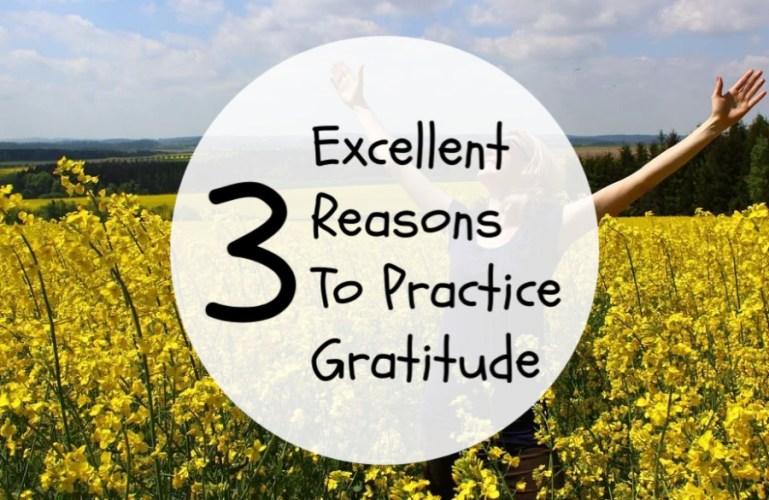3 Excellent Reasons To Practice Gratitude