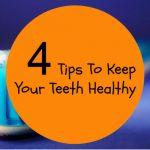 4 Tips To Keep Your Teeth Healthy