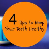 4 Tips To Keep Your Teeth Healthy