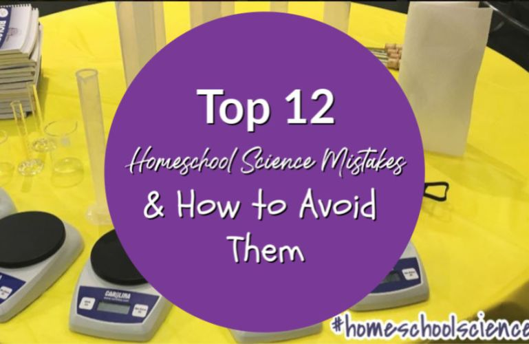 Top 12 Homeschool Science Mistakes – and How to Avoid Them
