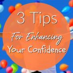 3 Tips for Enhancing Your Confidence