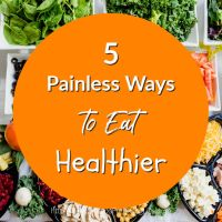 5 Painless Ways to Eat Healthier