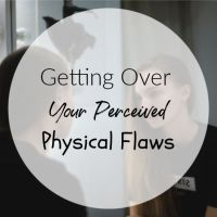 Getting Over Your Perceived Physical Flaws