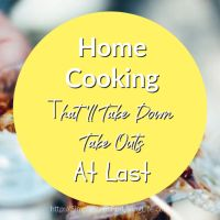 Home Cooking That'll Take Down Take Outs At Last