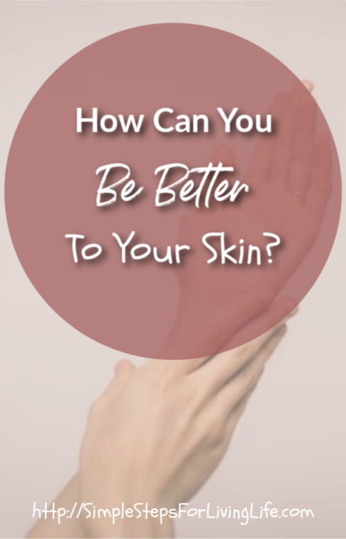 How Can You Be Better To Your Skin?