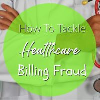 How To Tackle Healthcare Billing Fraud