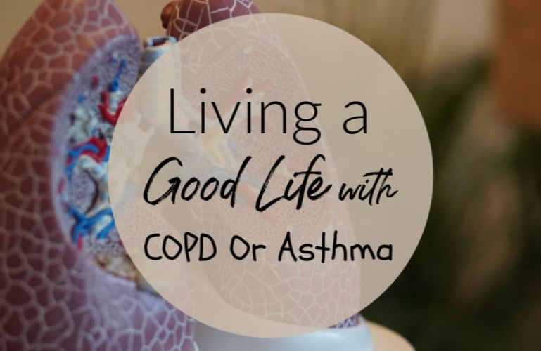 Living A Good Life With COPD Or Asthma