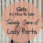 Girls, It's Time To Talk! (Taking Care of Lady Parts)