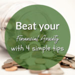 Beat your financial anxiety with these 4 simple tips