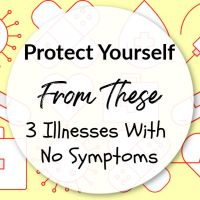 Protect Yourself From These 3 Illnesses with No Symptoms