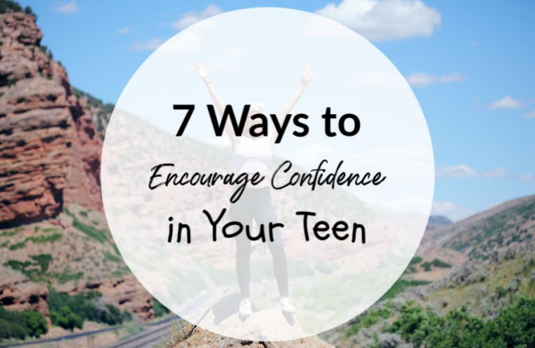 7 Ways to Encourage Confidence in Your Teen