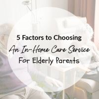 5 Factors to Choosing an In-Home Care Service For Elderly Parents