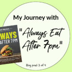 "I'M ALL IN WITH ""ALWAYS EAT AFTER 7 PM"" (POST 3 OF 4)"