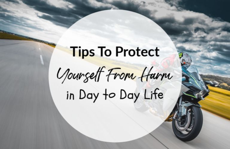 Tips To Protect Yourself from Harm in Day to Day Life