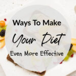 Ways To Make Your Diet Even More Effective
