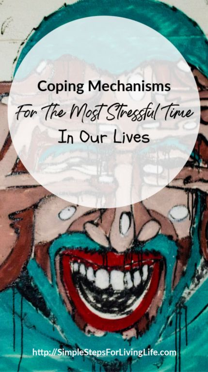 coping mechanisms for the most stressful time in our lives