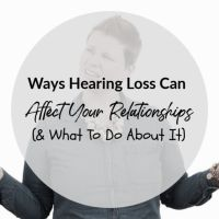 Ways Hearing Loss Can Affect Your Relationships (& What To Do About It)