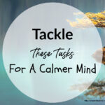 Tackle These Tasks For A Calmer Mind
