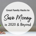 Great Family Hacks to Save Money in 2020 & Beyond
