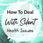 How To Deal With Silent Health Issues