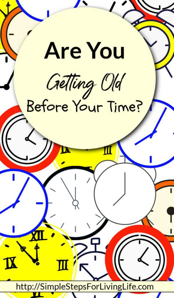 Are you getting old before your time