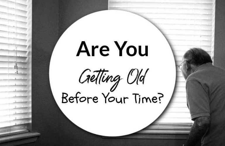 Are You Getting Old Before Your Time?