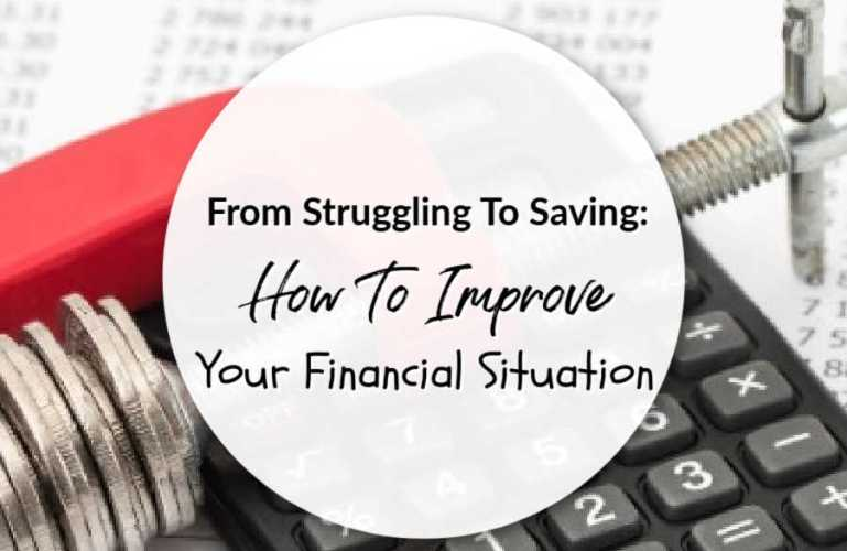 From Struggling To Saving: How To Improve Your Financial Situation