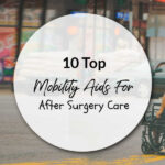 10 Top Mobility Aids For After Surgery Care