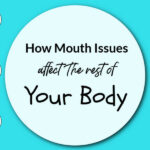 How Mouth Issues Affect The Rest Of Your Body