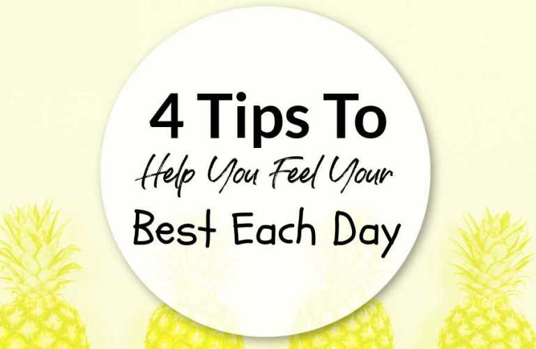 4 Tips To Help You Feel Your Best Each Day