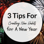 3 Tips For Creating New Habits for A New Year