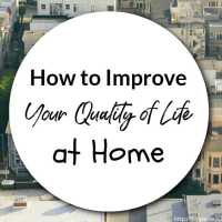 How to Improve Your Quality of Life at Home