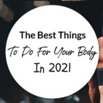 The Best Things To Do For Your Body In 2021