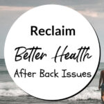 Reclaim Better Health After Back Issues
