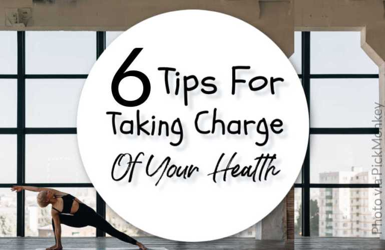 6 Tips For Taking Charge of Your Health