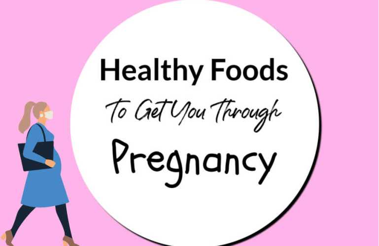 Healthy Foods To Get You Through Pregnancy
