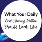 What Your Daily Oral Cleaning Routine Should Look Like
