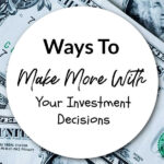 Ways To Make More With Your Investment Decisions