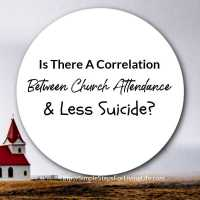 Is There A Correlation Between Church Attendance and Less Suicide?