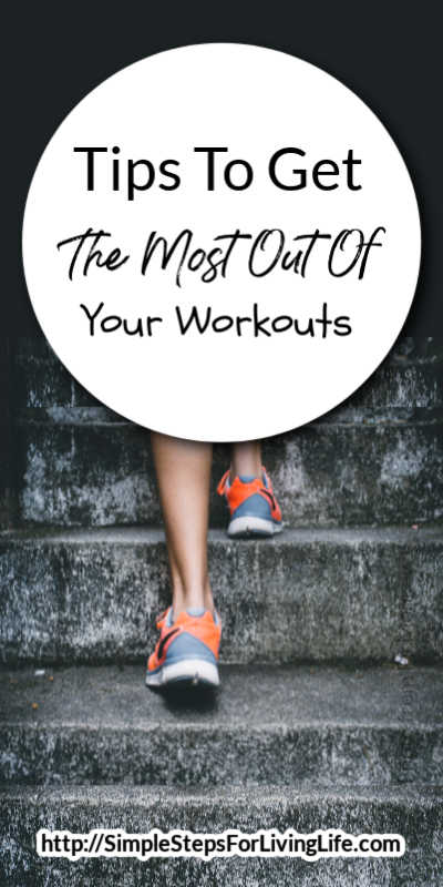 Tips To Get The Most Out Of Your Workouts